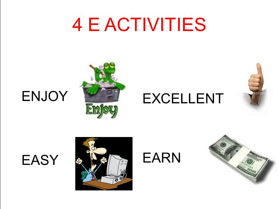 4 E ACTIVITIES ENJOY EXCELLENT EARN EASY
