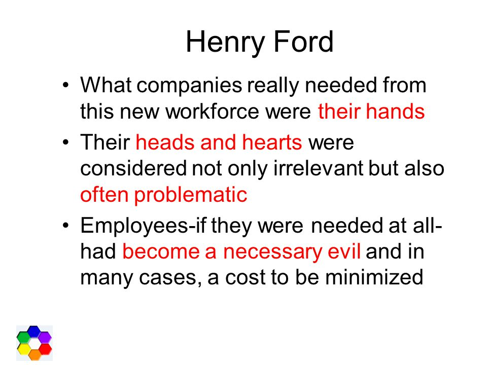 Henry Ford What companies really needed from this new workforce were their hands.