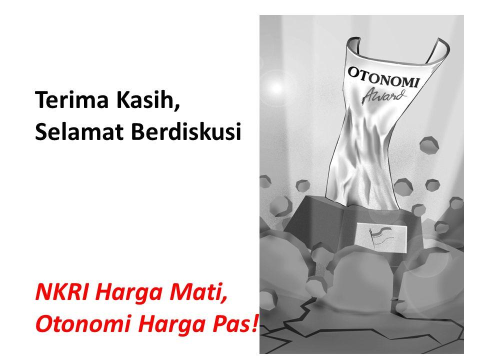 Terima Kasih, Selamat Berdiskusi NKRI Harga Mati, Otonomi Harga Pas!