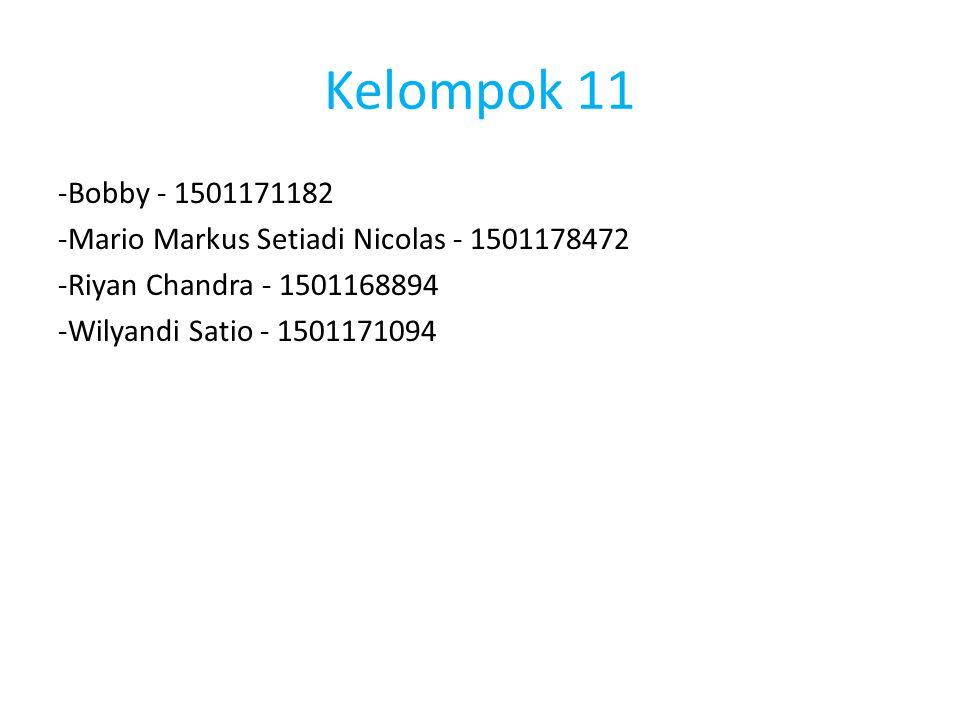 Kelompok 11 -Bobby - 1501171182. -Mario Markus Setiadi Nicolas - 1501178472. -Riyan Chandra - 1501168894.