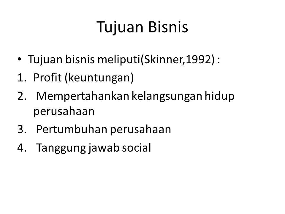 Tujuan Bisnis Tujuan bisnis meliputi(Skinner,1992) :