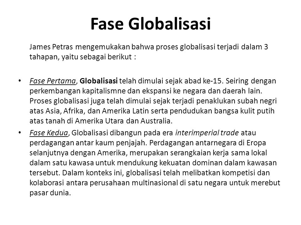 Fase Globalisasi James Petras mengemukakan bahwa proses globalisasi terjadi dalam 3 tahapan, yaitu sebagai berikut :
