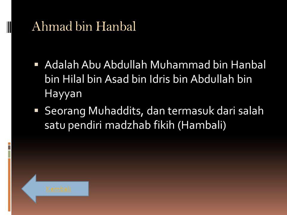 Ahmad bin Hanbal Adalah Abu Abdullah Muhammad bin Hanbal bin Hilal bin Asad bin Idris bin Abdullah bin Hayyan.