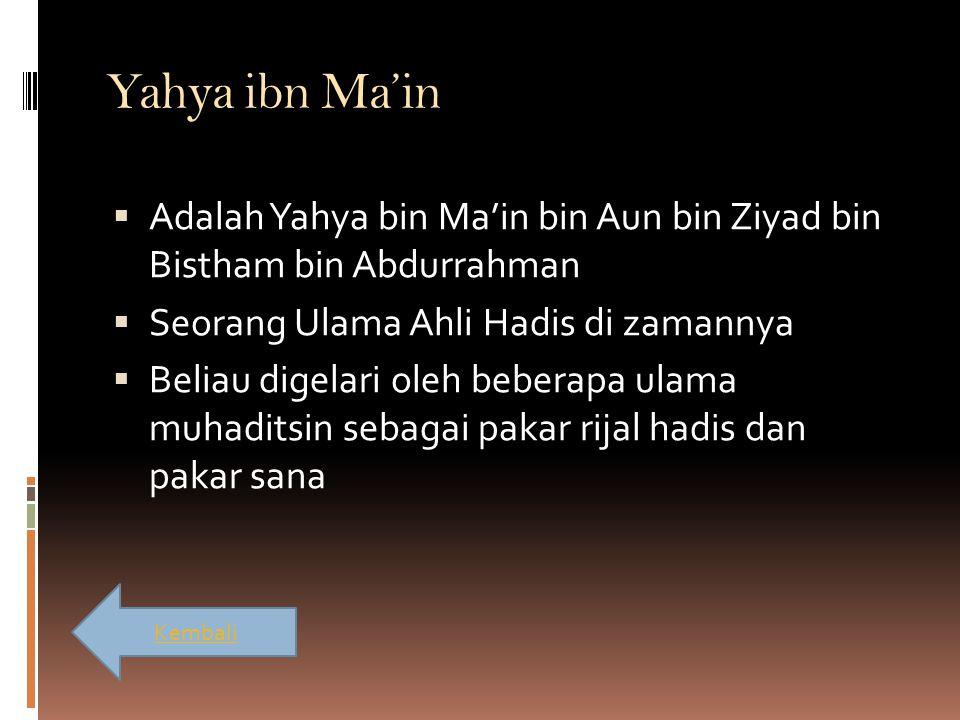 Yahya ibn Ma'in Adalah Yahya bin Ma'in bin Aun bin Ziyad bin Bistham bin Abdurrahman. Seorang Ulama Ahli Hadis di zamannya.