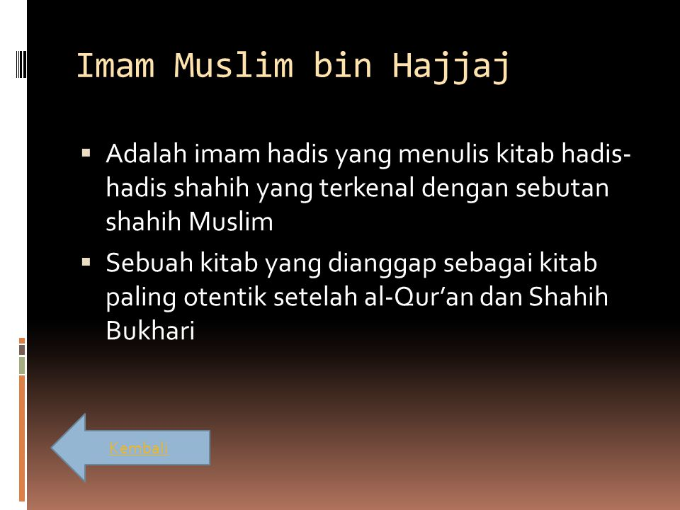 Imam Muslim bin Hajjaj Adalah imam hadis yang menulis kitab hadis- hadis shahih yang terkenal dengan sebutan shahih Muslim.
