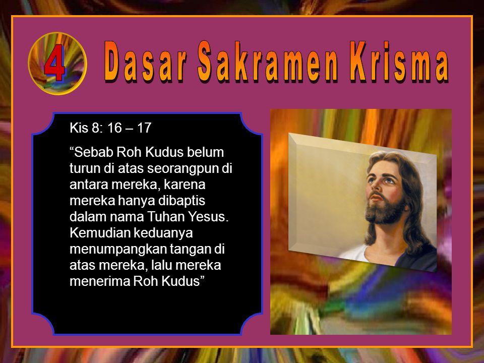 Dasar Sakramen Krisma 4. Kis 8: 16 – 17.