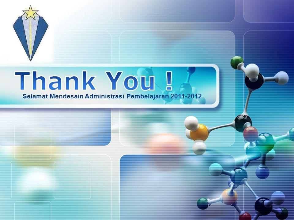Thank You ! Selamat Mendesain Administrasi Pembelajaran 2011-2012