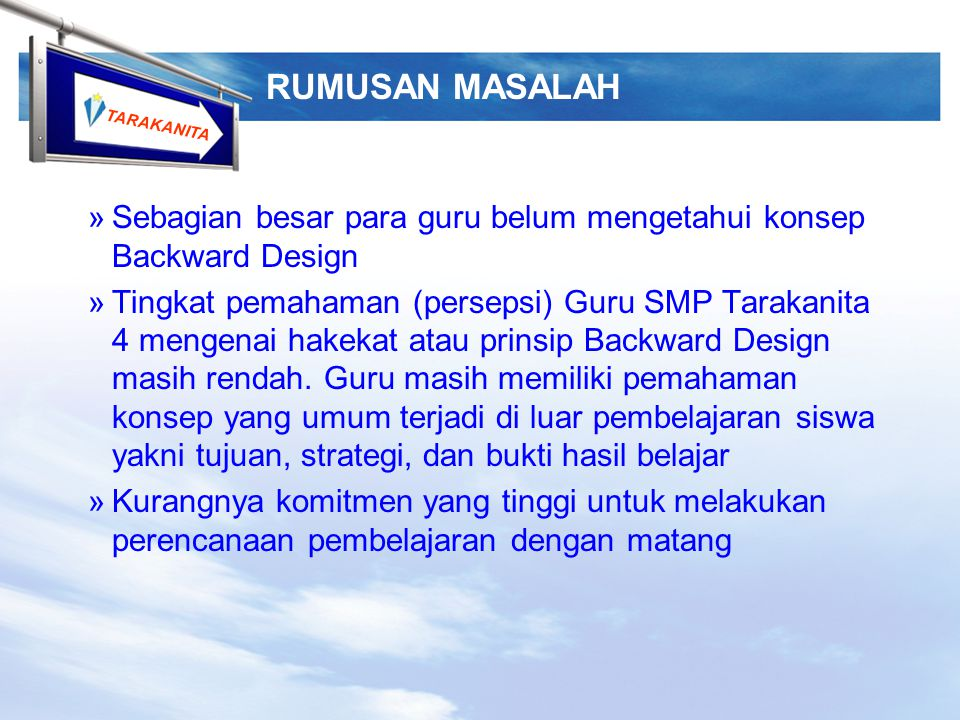 RUMUSAN MASALAH Sebagian besar para guru belum mengetahui konsep Backward Design.