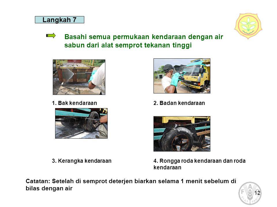 Langkah 7 Basahi semua permukaan kendaraan dengan air sabun dari alat semprot tekanan tinggi. 1. Bak kendaraan.