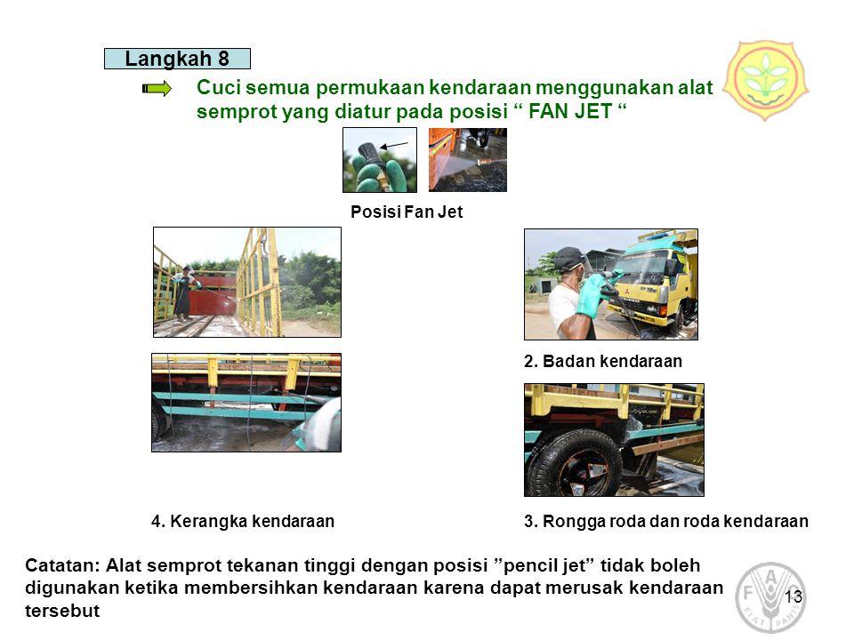 Langkah 8 Cuci semua permukaan kendaraan menggunakan alat semprot yang diatur pada posisi FAN JET