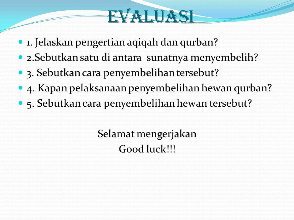 EVALUASI 1. Jelaskan pengertian aqiqah dan qurban