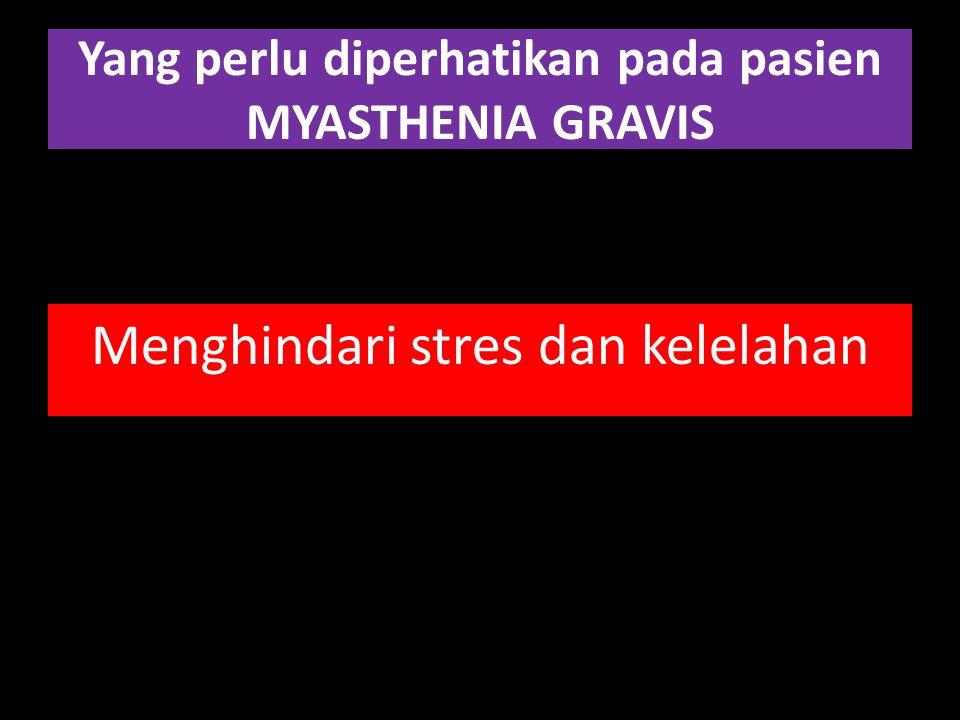 Yang perlu diperhatikan pada pasien MYASTHENIA GRAVIS