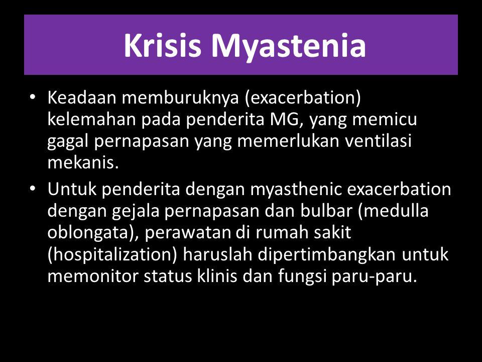Krisis Myastenia Keadaan memburuknya (exacerbation) kelemahan pada penderita MG, yang memicu gagal pernapasan yang memerlukan ventilasi mekanis.