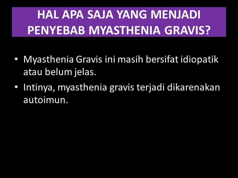 HAL APA SAJA YANG MENJADI PENYEBAB MYASTHENIA GRAVIS