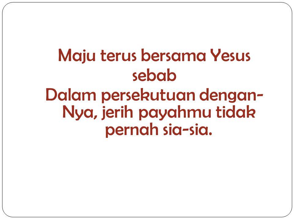 Maju terus bersama Yesus sebab