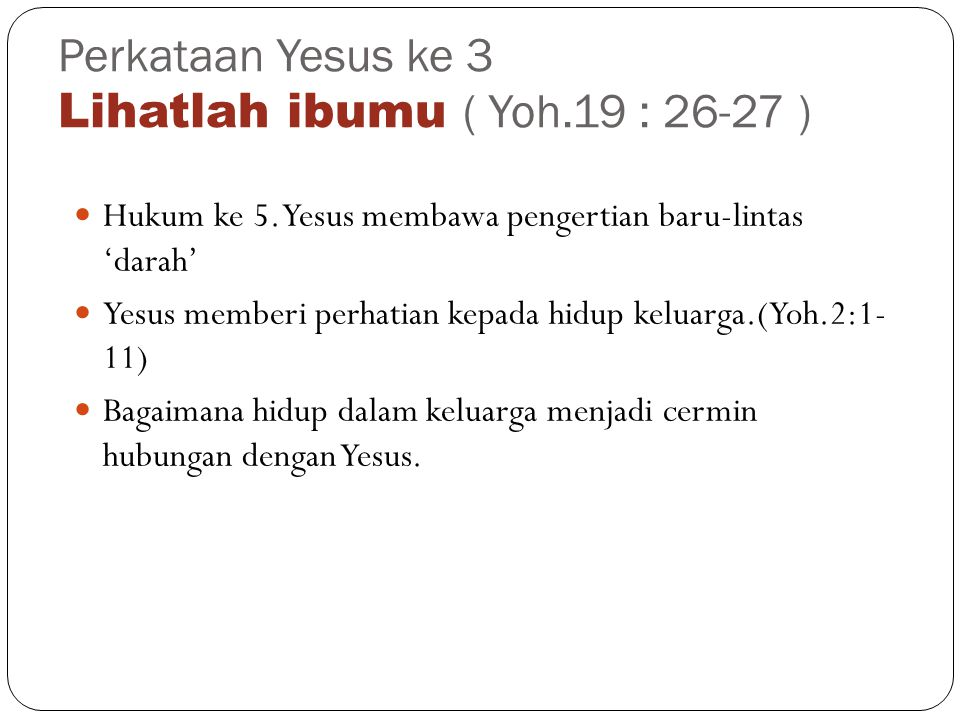 Perkataan Yesus ke 3 Lihatlah ibumu ( Yoh.19 : 26-27 )