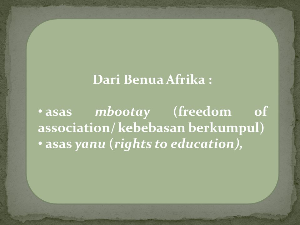 Dari Benua Afrika : asas mbootay (freedom of association/ kebebasan berkumpul) asas yanu (rights to education),