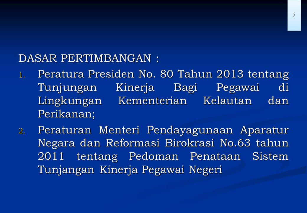 DASAR PERTIMBANGAN : Peratura Presiden No. 80 Tahun 2013 tentang Tunjungan Kinerja Bagi Pegawai di Lingkungan Kementerian Kelautan dan Perikanan;
