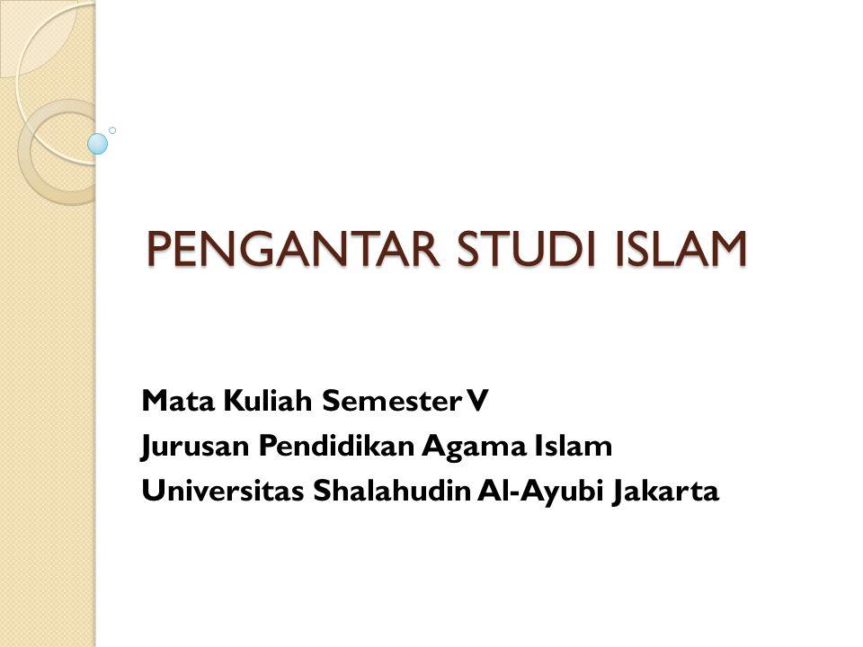 PENGANTAR STUDI ISLAM Mata Kuliah Semester V