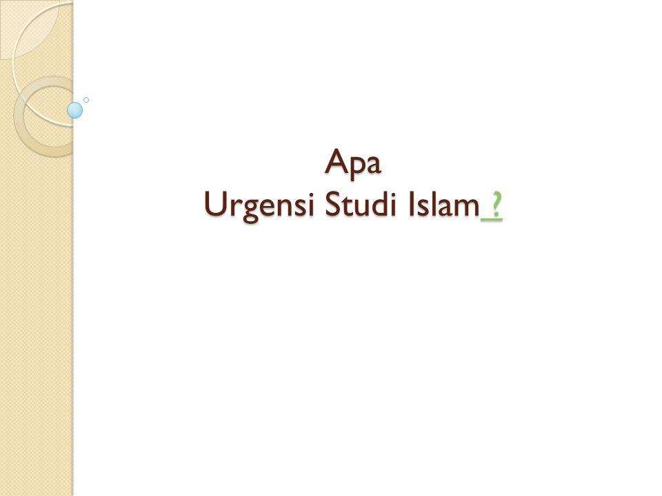 Apa Urgensi Studi Islam