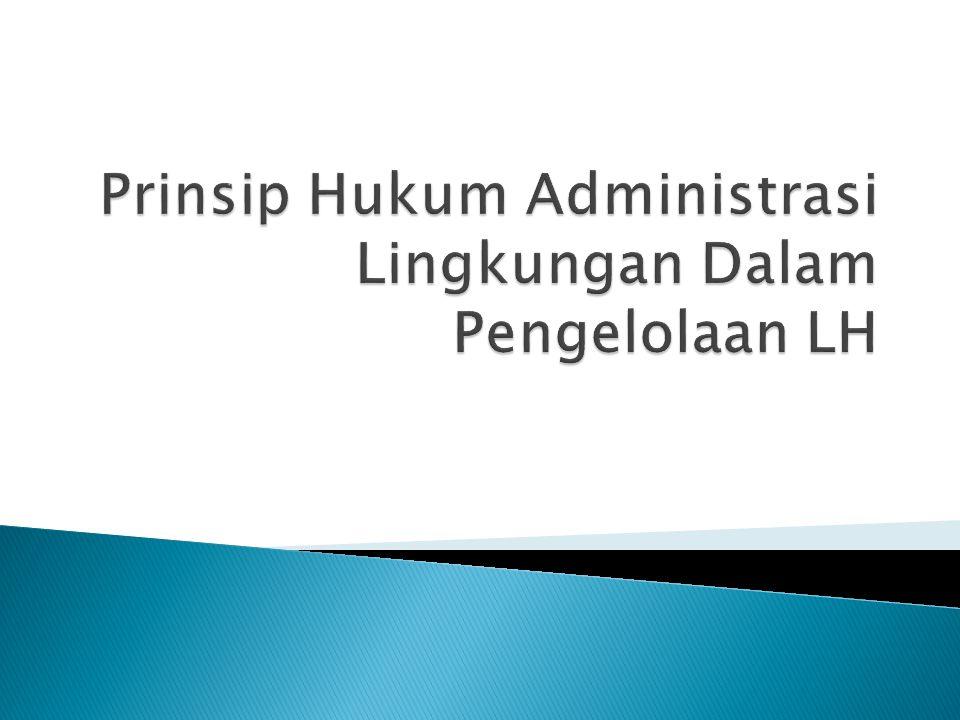 Prinsip Hukum Administrasi Lingkungan Dalam Pengelolaan LH
