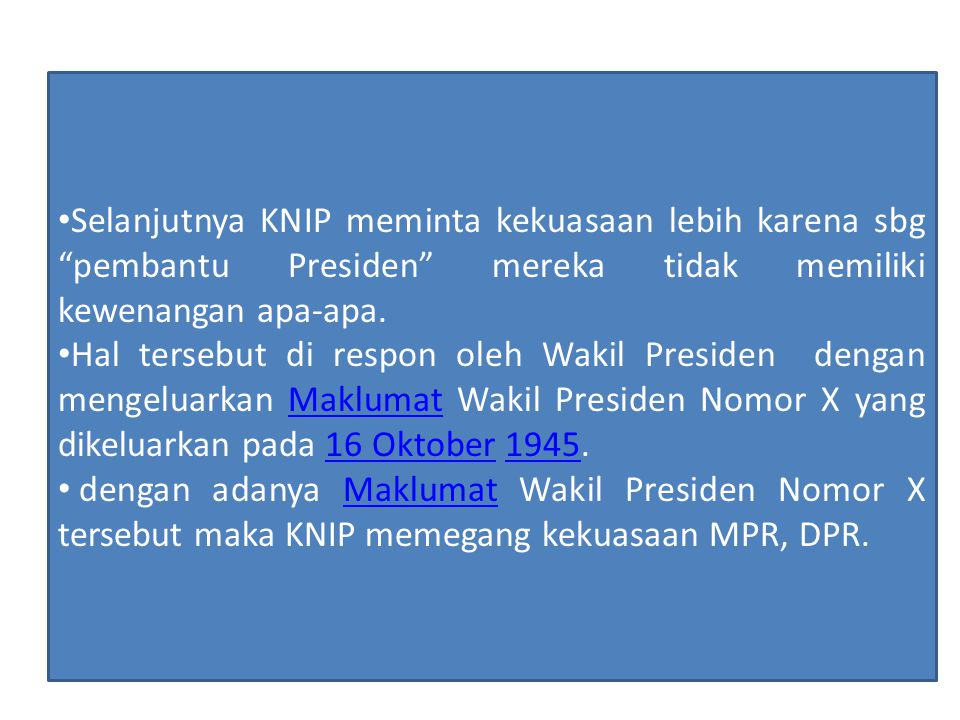Selanjutnya KNIP meminta kekuasaan lebih karena sbg pembantu Presiden mereka tidak memiliki kewenangan apa-apa.
