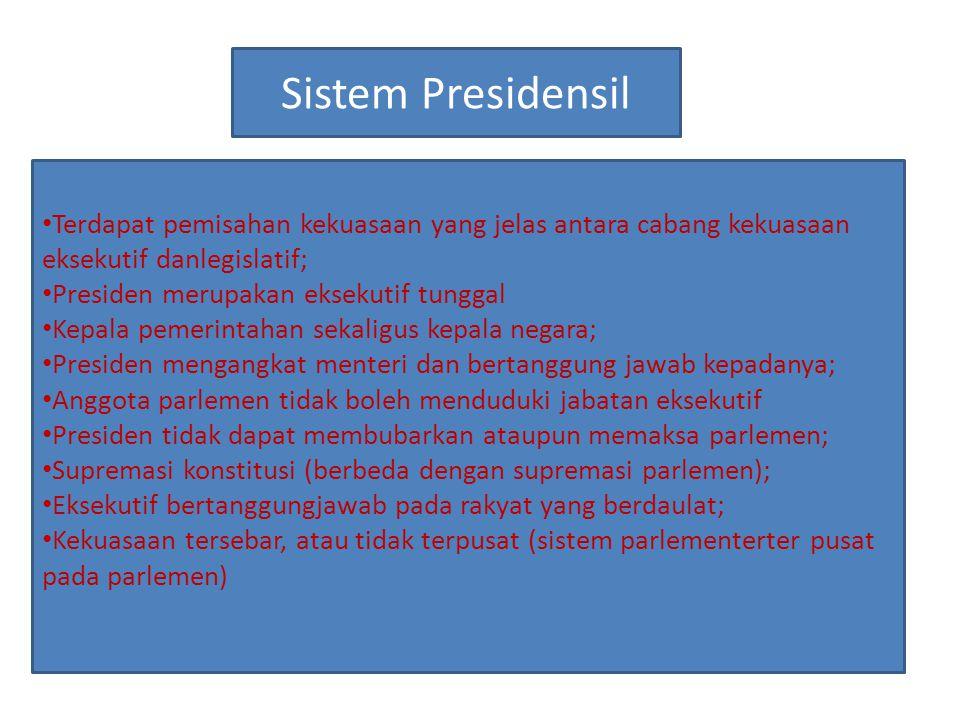Sistem Presidensil Terdapat pemisahan kekuasaan yang jelas antara cabang kekuasaan eksekutif danlegislatif;