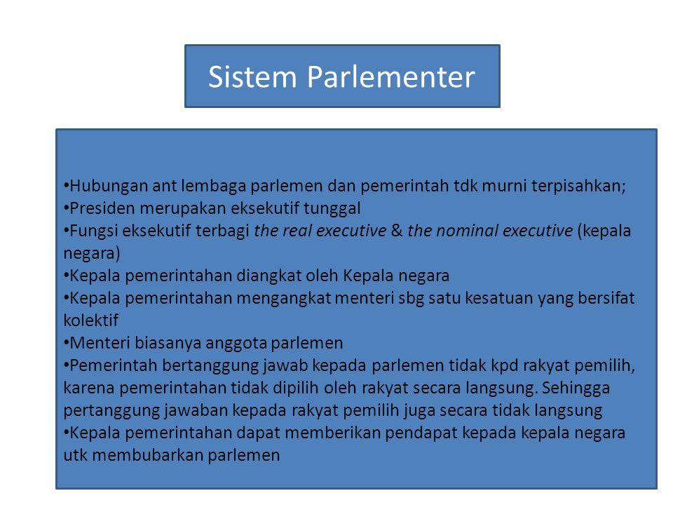 Sistem Parlementer Hubungan ant lembaga parlemen dan pemerintah tdk murni terpisahkan; Presiden merupakan eksekutif tunggal.