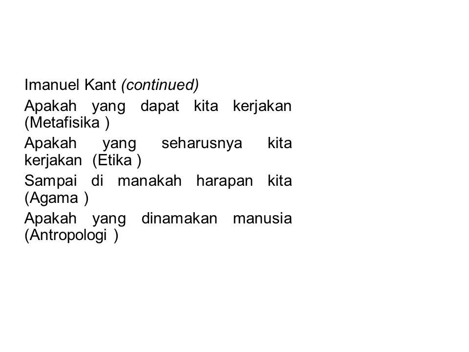 PENGERTIAN FILSAFAT Imanuel Kant (continued) Apakah yang dapat kita kerjakan (Metafisika ) Apakah yang seharusnya kita kerjakan (Etika )