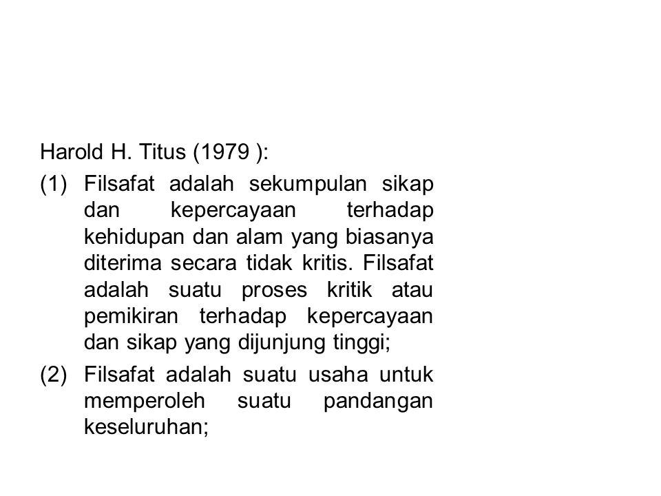 PENGERTIAN FILSAFAT Harold H. Titus (1979 ):