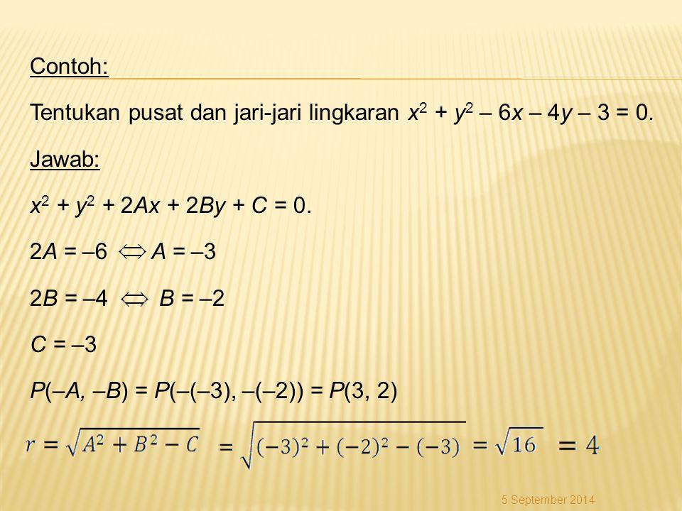 Contoh: Tentukan pusat dan jari-jari lingkaran x2 + y2 – 6x – 4y – 3 = 0. Jawab: x2 + y2 + 2Ax + 2By + C = 0. 2A = –6 A = –3 2B = –4 B = –2 C = –3 P(–A, –B) = P(–(–3), –(–2)) = P(3, 2)