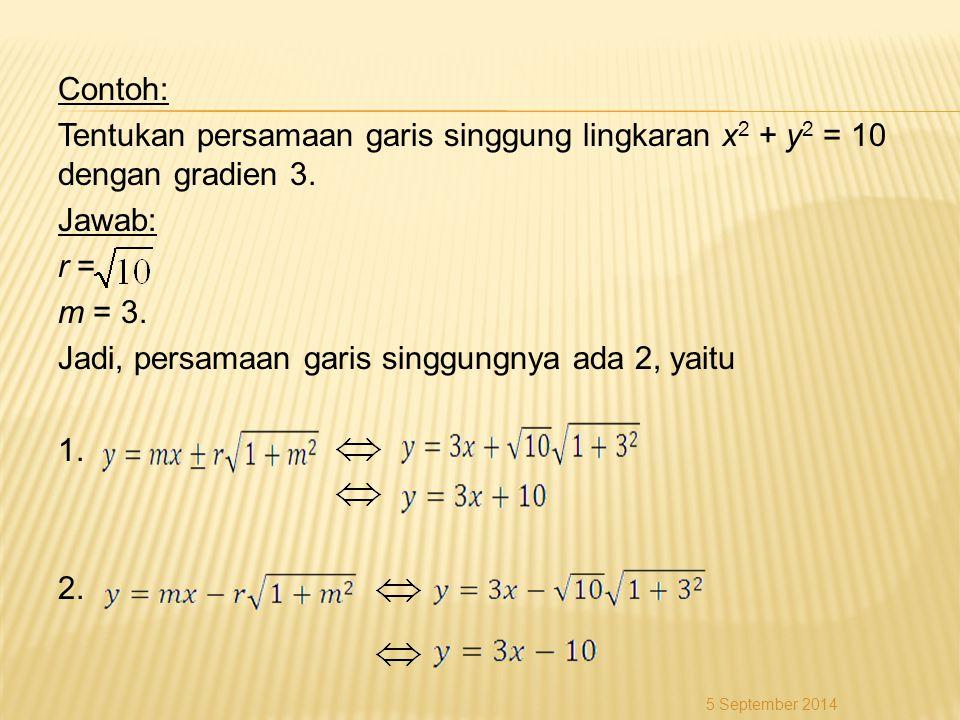 Contoh: Tentukan persamaan garis singgung lingkaran x2 + y2 = 10 dengan gradien 3. Jawab: r = m = 3. Jadi, persamaan garis singgungnya ada 2, yaitu 1. 2.