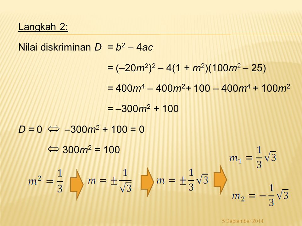Nilai diskriminan D = b2 – 4ac = (–20m2)2 – 4(1 + m2)(100m2 – 25)
