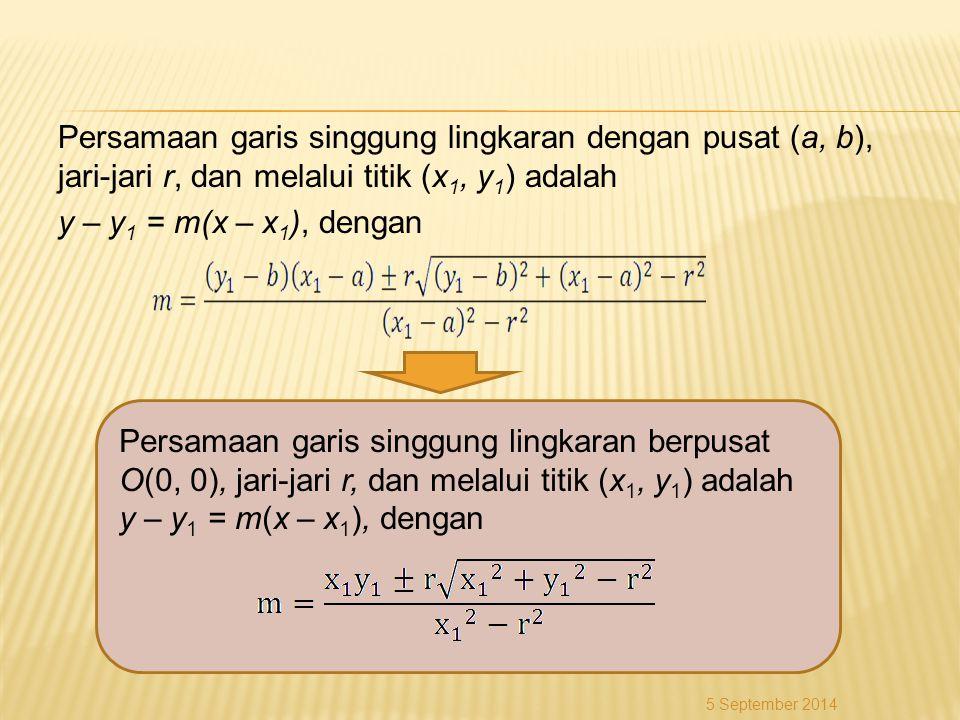 Persamaan garis singgung lingkaran dengan pusat (a, b), jari-jari r, dan melalui titik (x1, y1) adalah y – y1 = m(x – x1), dengan