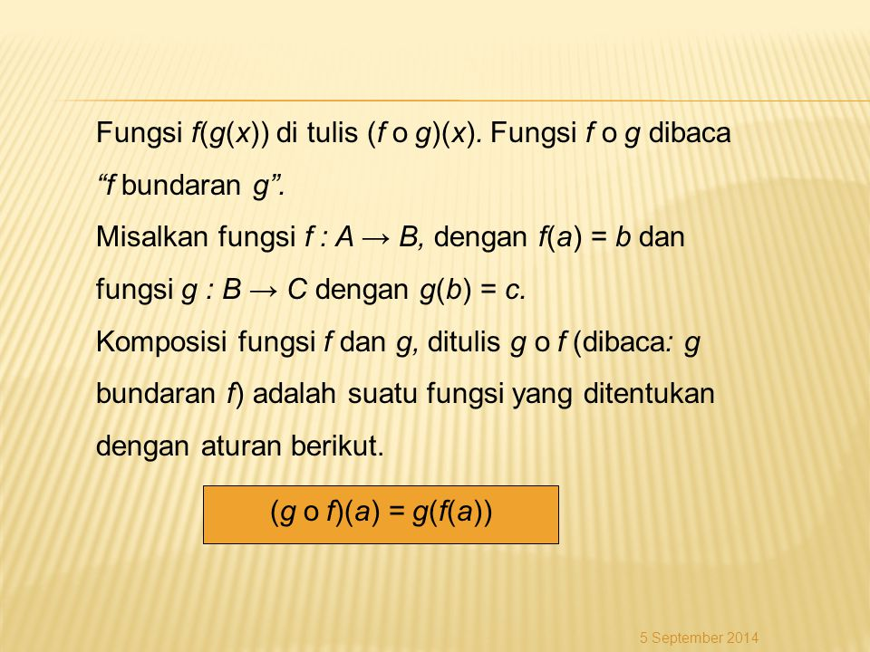 Fungsi f(g(x)) di tulis (f o g)(x). Fungsi f o g dibaca