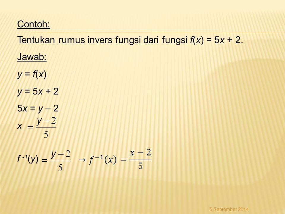 Tentukan rumus invers fungsi dari fungsi f(x) = 5x + 2. Jawab: