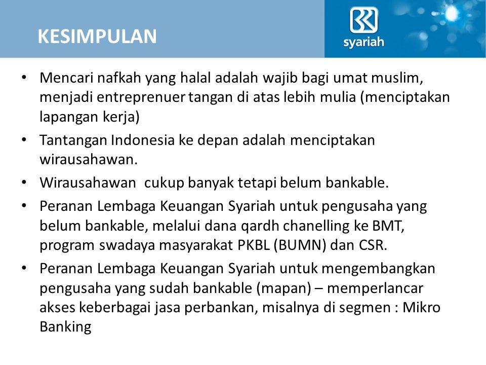 KESIMPULAN Mencari nafkah yang halal adalah wajib bagi umat muslim, menjadi entreprenuer tangan di atas lebih mulia (menciptakan lapangan kerja)