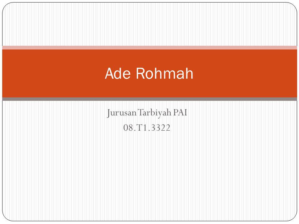 Ade Rohmah Jurusan Tarbiyah PAI 08.T1.3322