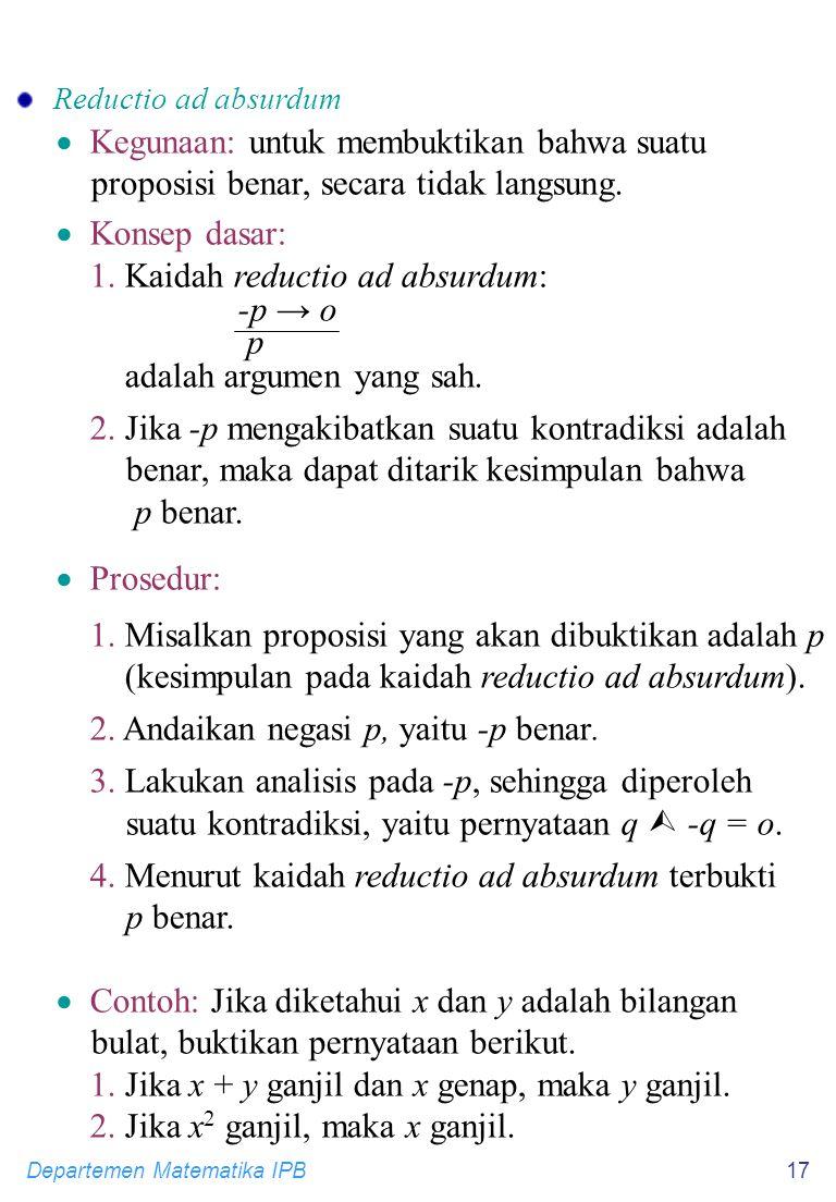1. Kaidah reductio ad absurdum: -p → o p adalah argumen yang sah.