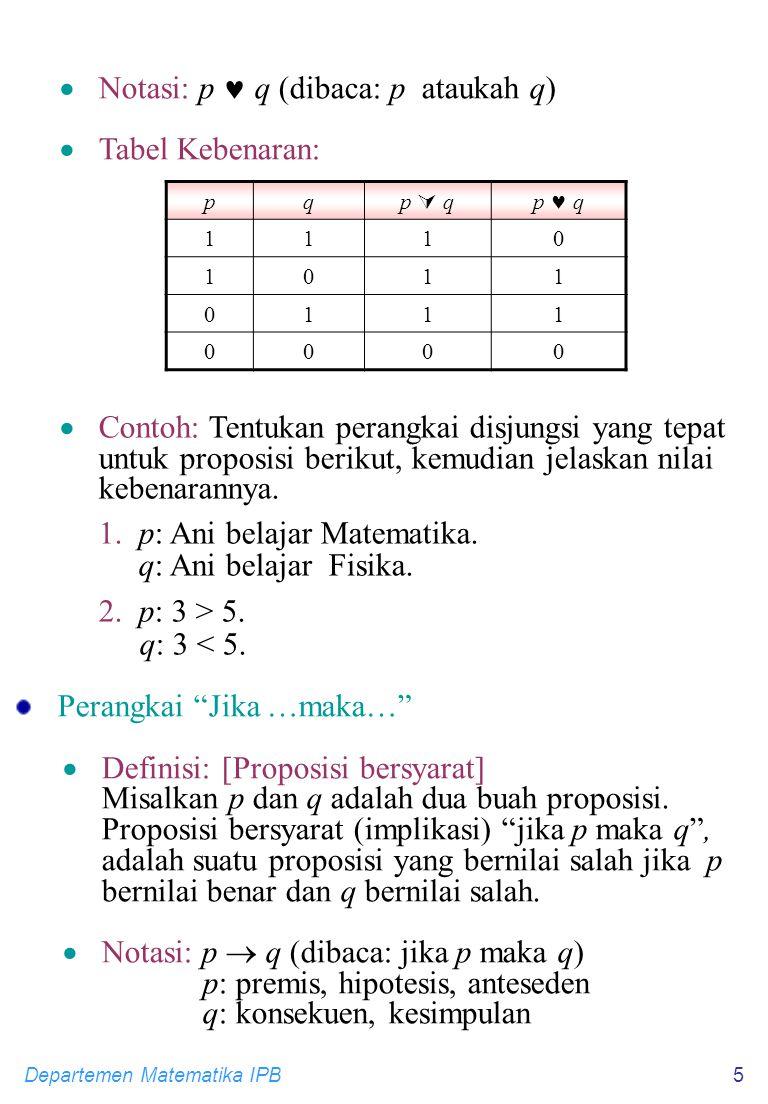 Notasi: p  q (dibaca: p ataukah q) Tabel Kebenaran: