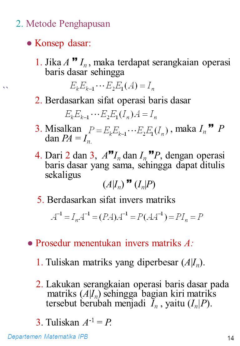 2. Metode Penghapusan Konsep dasar: 1. Jika A  In , maka terdapat serangkaian operasi baris dasar sehingga.