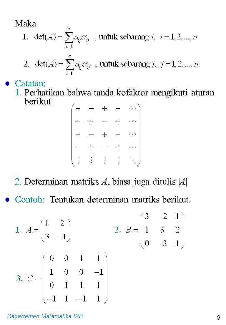 Maka Catatan: 1. Perhatikan bahwa tanda kofaktor mengikuti aturan berikut. 2. Determinan matriks A, biasa juga ditulis |A|