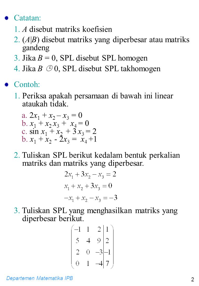Catatan: 1. A disebut matriks koefisien. 2. (A|B) disebut matriks yang diperbesar atau matriks gandeng.