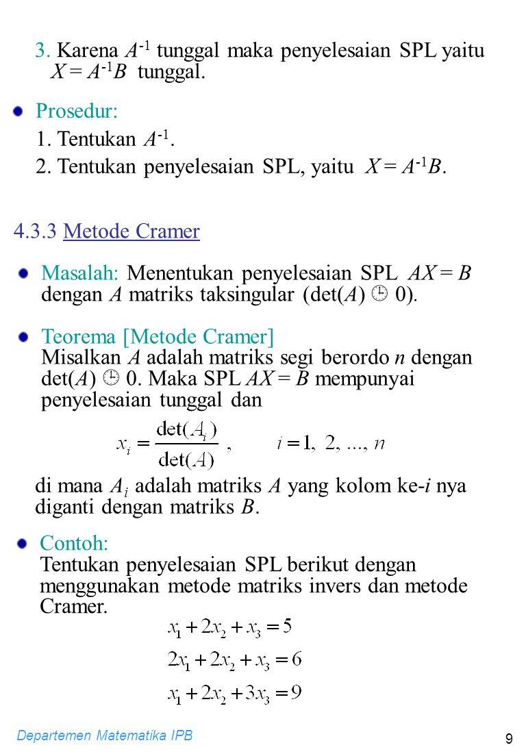 3. Karena A-1 tunggal maka penyelesaian SPL yaitu X = A-1B tunggal.