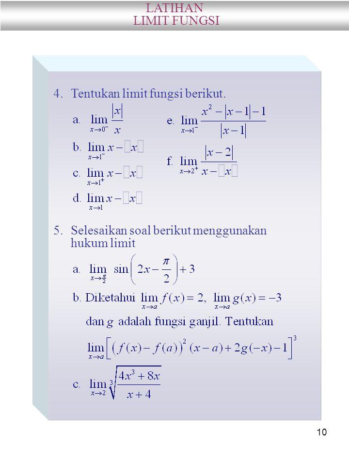 LATIHAN LIMIT FUNGSI Tentukan limit fungsi berikut. Selesaikan soal berikut menggunakan hukum limit