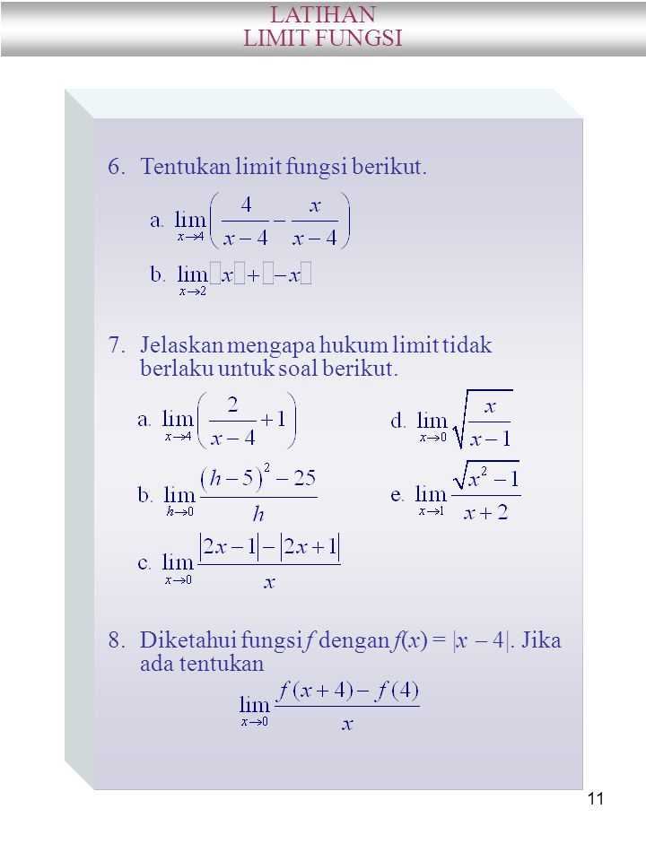 LATIHAN LIMIT FUNGSI. Tentukan limit fungsi berikut. Jelaskan mengapa hukum limit tidak berlaku untuk soal berikut.