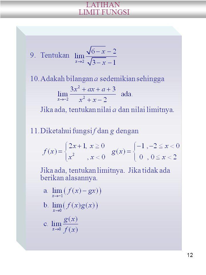 LATIHAN LIMIT FUNGSI. Tentukan. Adakah bilangan a sedemikian sehingga. Jika ada, tentukan nilai a dan nilai limitnya.