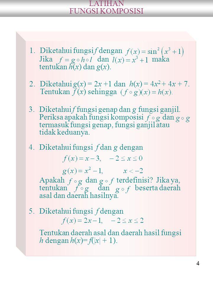 LATIHAN FUNGSI KOMPOSISI. Diketahui fungsi f dengan. Jika dan maka tentukan h(x) dan g(x).