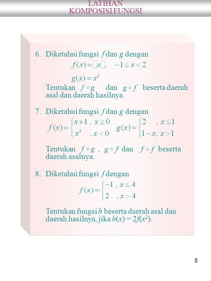 LATIHAN KOMPOSISI FUNGSI. Diketahui fungsi f dan g dengan. Tentukan dan beserta daerah asal dan daerah hasilnya.