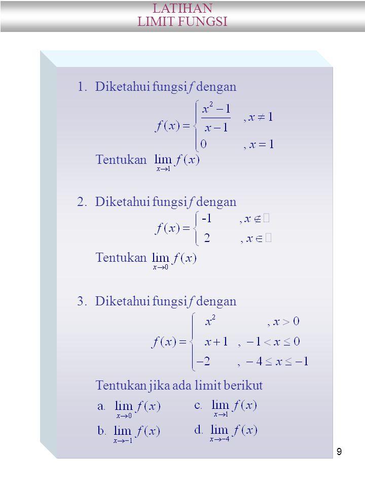 LATIHAN LIMIT FUNGSI. Diketahui fungsi f dengan. Tentukan. Diketahui fungsi f dengan. Tentukan.